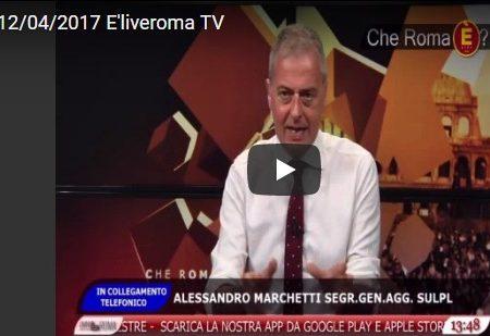 12 aprile 2017  – E'LIVEROMA TV – Governo vari Riforma P.L. non siamo carne da macello